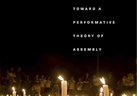 Judith Butler: Notes Toward a Performative Theory of Assembly